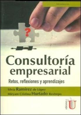 Consultoría empresarial. Retos, reflexiones y aprendizajes por Silvia Ramírez De López, Miryam Cristina Hurtado Restrepo