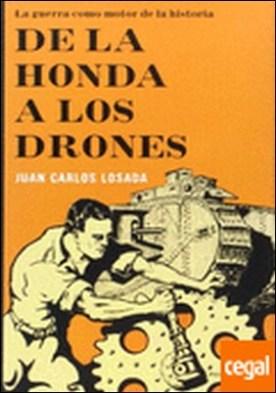 De la honda a los drones . La guerra como moto de la historia por Losada, Juan Carlos