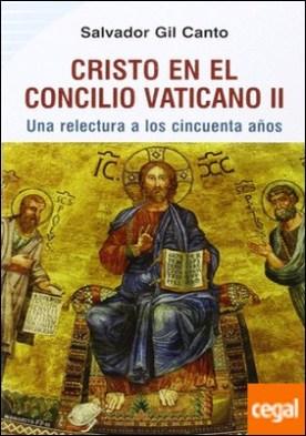 CRISTO EN EL CONCILIO VATICANO II . Una relectura a los cincuenta años por Gil Canto, Salvador PDF