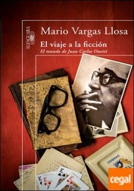 El viaje a la ficción . El mundo de Juan Carlos Onetti