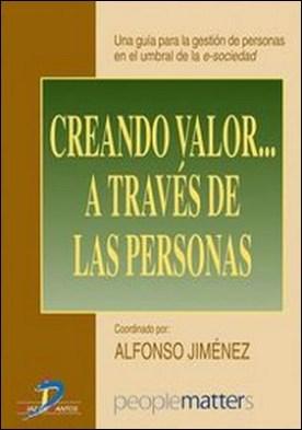 Creando valor a través de las personas. Una guía para la gestión de personas en el umbral de la e-sociedad por Alfonso Jiménez Jiménez PDF