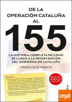De la operación Cataluña al 155 . La historia completa de cómo se llegó a la intervención del gobierno de Cataluña