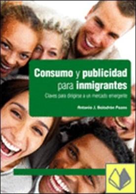 Consumo y Publicidad para Inmigrantes . Claves para dirigirse a un mercado emergente por Baladrón Pazos, Antonio J. PDF
