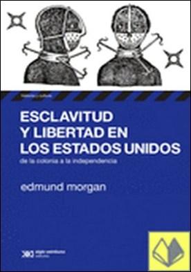 Esclavitud y libertad en los Estados Unidos . De la colonia a la independencia por Morgan, Edmund
