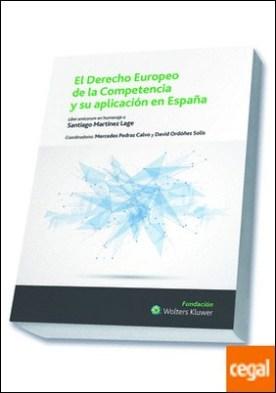 El Derecho europeo de la competencia y su aplicación en España . liber amicorum en homenaje a Santiago Martínez Lage