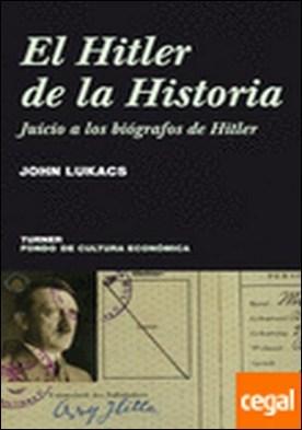 El Hitler de la historia . Juicio a los biógrafos de Hitler