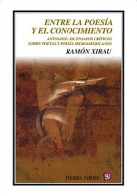 Entre la poesía y el conocimiento. Antología de ensayos críticos sobre poetas y poesía iberoamericanos