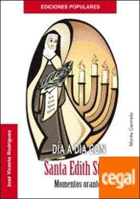 Día a día con Santa Edith Stein . Momentos orantes