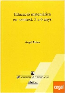 EDUCACIÓ MATEMÀTICA EN CONTEXT: De 3 a 6 anys
