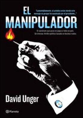 El manipulador. Un intenso thriller político basado en hechos reales
