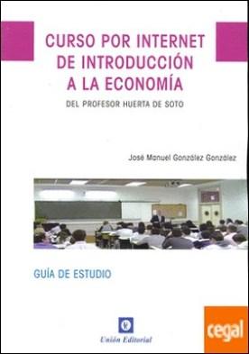 Curso por internet de introducción a la economía . Del profesor Huerta de Soto