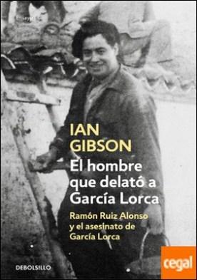 El hombre que delató a García Lorca . Ramón Ruiz Alonso y el asesinato de García Lorca