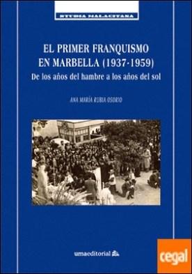 El primer franquismo en Marbella (1937-1959) . De los años del hambre a los años del sol