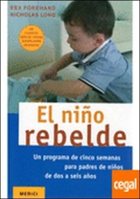 EL NIÑO REBELDE . Un programa de cinco semanas para padres de niños de dos a seis años