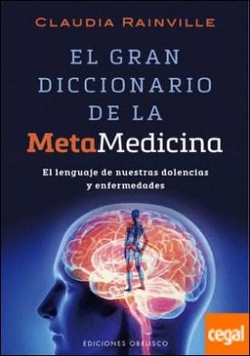 El gran diccionario de la metamedicina . El lenguaje de nuestras dolencias y enfermedades