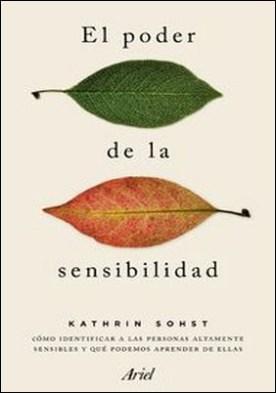El poder de la sensibilidad. Cómo identificar a las personas altamente sensibles y qué podemos aprender de ellas