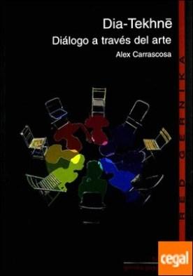 Día-Tekhné . diálogo a través del arte por Carrascosa Vacas, Alex PDF