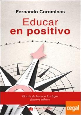 Educar en positivo . El arte de hacer a los hijos futuros líderes