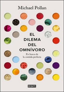 El dilema del omnívoro. En busca de la alimentación perfecta por Michael Pollan PDF