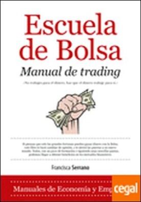 Escuela de bolsa . manual de trading : cómo ganar 2000 dólares al mes en dos horas de trabajo al día