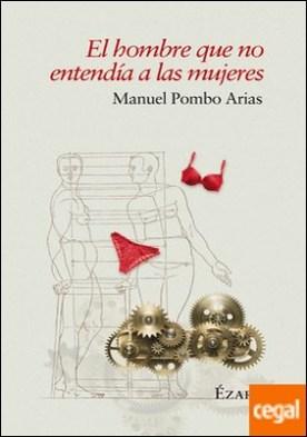 El hombre que no entendía a las mujeres por Pombo Arias, Manuel PDF