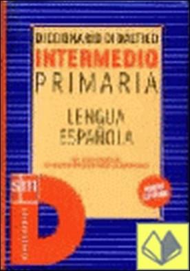 Diccionario intermedio Primaria . A Lengua Española
