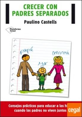 Crecer con padres separados . Consejos prácticos para educar a los hijos cuando los padres no viven juntos