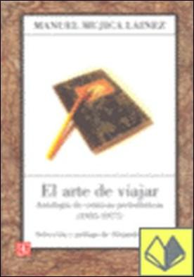 El A de viajar : Antología de crónicas periodísticas (1935-1977) . ANTOLOGIA DE CRONICAS PERIODISTICAS (1935-1977) por Mujica Lainez, Manuel