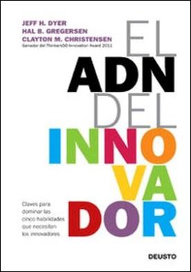 El ADN del innovador. Claves para dominar las cinco habilidades que necesitan los innovadores