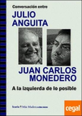 Conversación entre JULIO ANGUITA y JUAN CARLOS MONEDERO. A la izquierda de lo posible por Anguita González, Julio