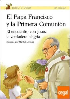El Papa Francisco y la Primera Comunión . El encuentro con Jesús, la verdadera alegría