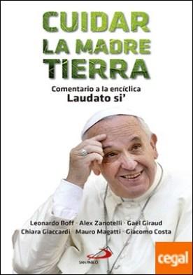 Cuidar la madre tierra . Comentario a la encíclica Laudato si' del Papa Francisco