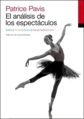 El análisis de los espectáculos. Teatro, mimo, danza, danza teatro, cine