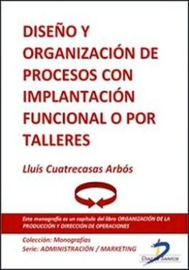 Diseño y organización de procesos con implantación funcional o por talleres por Lluís Cuatrecasas Arbós PDF