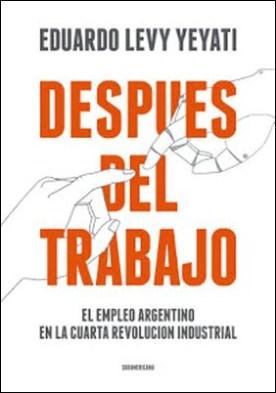 Después del trabajo: El empleo argentino en la cuarta Revolución Industrial