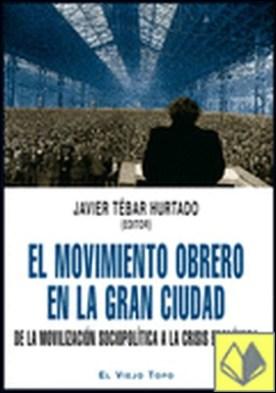 El movimiento obrero en la gran ciudad . De la movilización sociopolítica a la crisis económica por Coscubiela, Joan PDF
