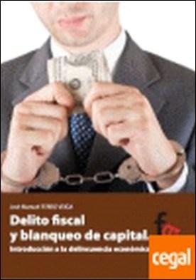 Delito fiscal y blanqueo de capital . Introducción a la delincuencia económica