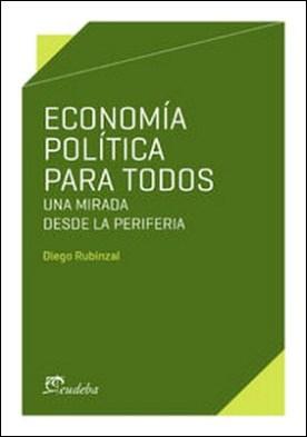 Economía política para todos. Una mirada desde la periferia por Diego Rubinzal PDF