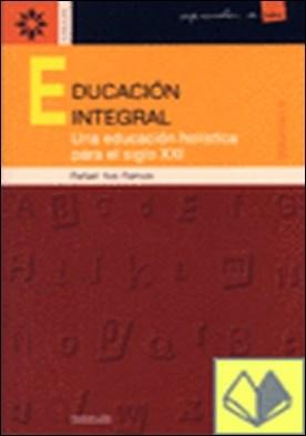 Educación integral-volumen ii. Una educación holística para el s.xxi