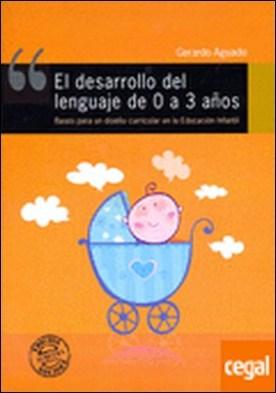 El desarrollo del lenguaje de 0 a 3 años . Bases para un diseño curricular en la Educación Infantil