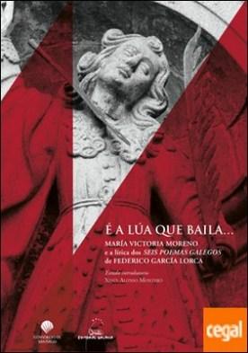 É a Lúa que baila. María Victoria Moreno e a lírica dos seis poemas galegos de Federico García-Lorca