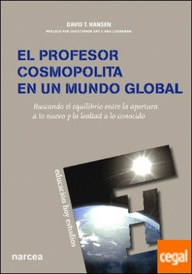 El profesor cosmopolita en un mundo global . Buscando el equilibrio entre la apertura a lo nuevo y la lealtad a lo conocido