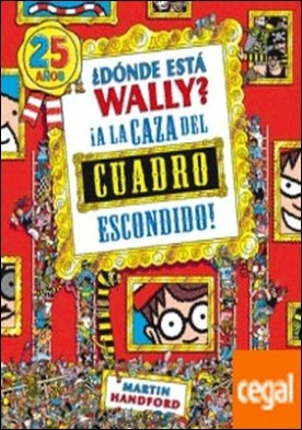 ¿Dónde está Wally? A la caza del cuadro escondido (Colección ¿Dónde está Wally?) . (Edición 25 años)