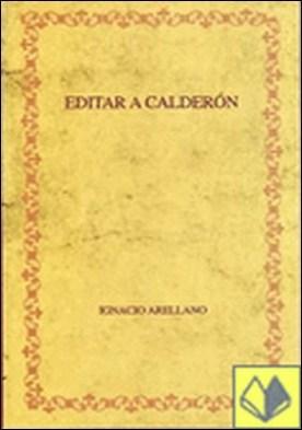 Editar a Calderón . hacia una edición crítica de las comedias completas