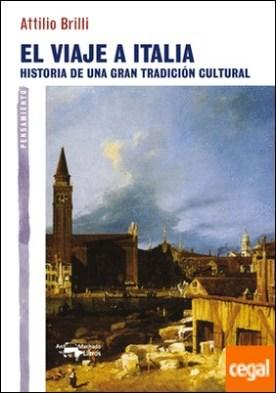 El viaje a Italia . Historia de una gran tradición cultural