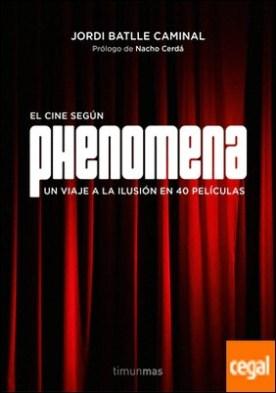 El cine según Phenomena . Un viaje a la ilusión en 40 películas