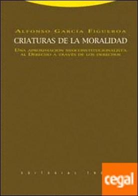 Criaturas de la moralidad . Una aproximación neoconstitucionalista al Derecho a través de los Derechos