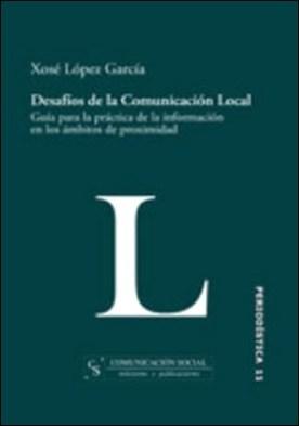 Desafíos de la comunicación local. Guía para la práctica de la información en los ámbitos de proximidad. Guía para la práctica de la información en los ámbitos de proximidad