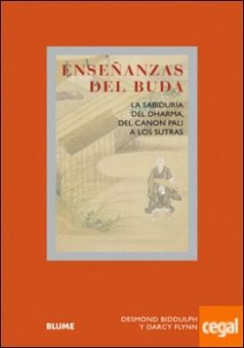 Enseñanzas del Buda . La sabiduría del dharma, del canon pali a los sutras