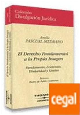 El Derecho Fundamental a la Propia Imagen por Pascual Medrano, Amelia PDF